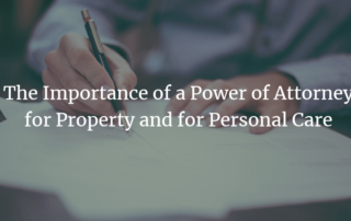 Importance of a PoA for Property and for Personal Care