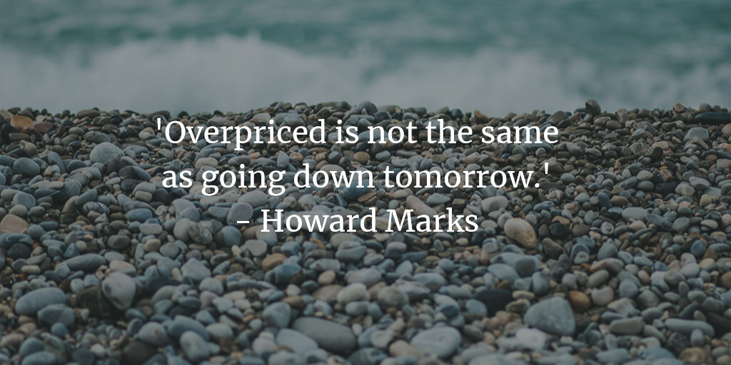 Howard Marks - Overpriced is not the same as going down tomorrow