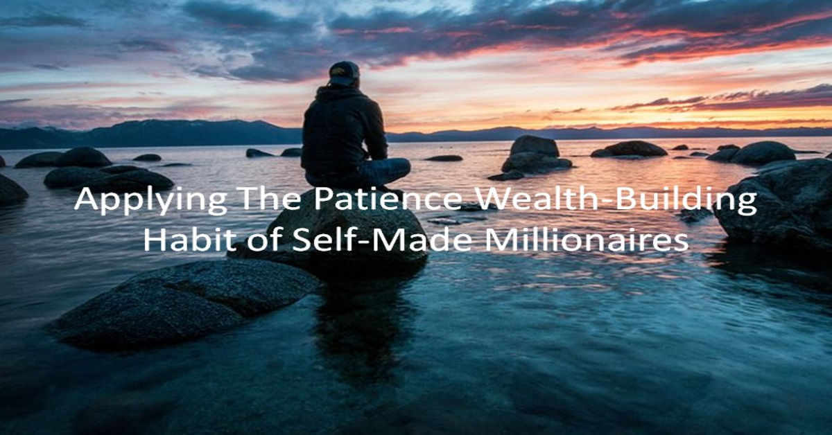 Applying The Patience Wealth Building Habit of Self-Made Millionaires