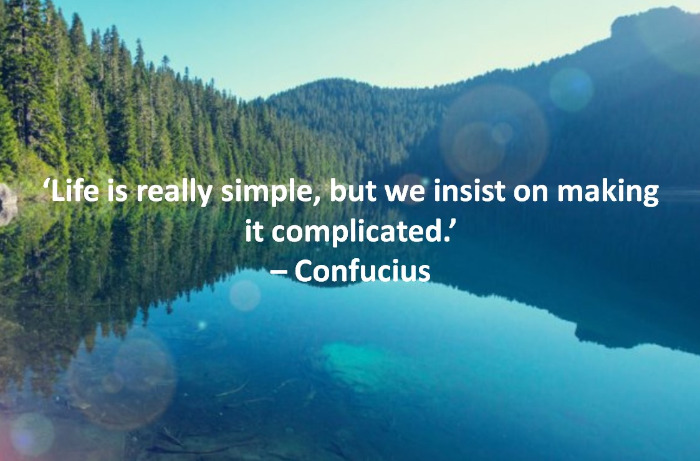 Life Is Really Simple But We Insist On Making It Complicated