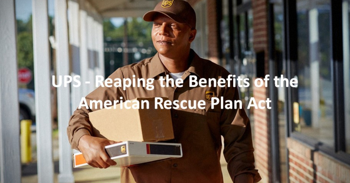 UPS - Reaping The Benefits of the American Rescue Plan Act