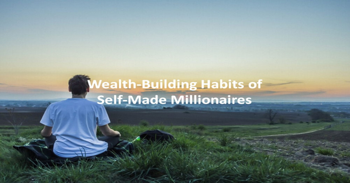 Wealth-Building Habits of Self-Made Millionaires