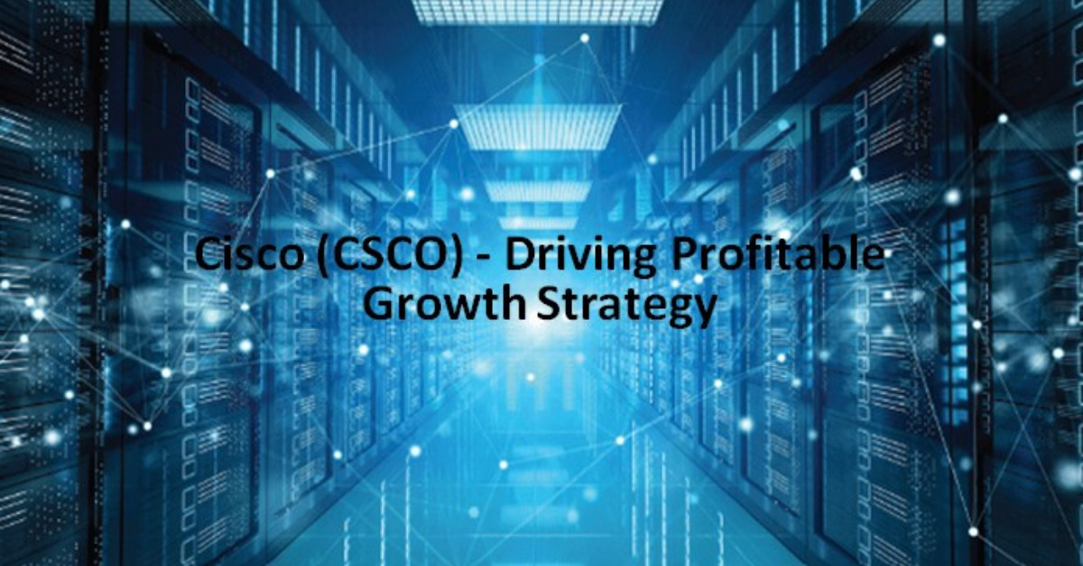 CSCO - Driving Profitable Growth Strategy